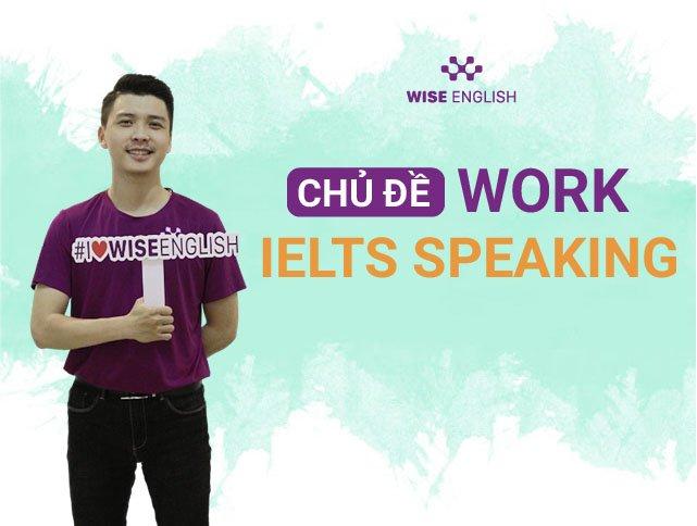 HOC IELTS SPEAKING PART 1 VOI CHU DE WORK