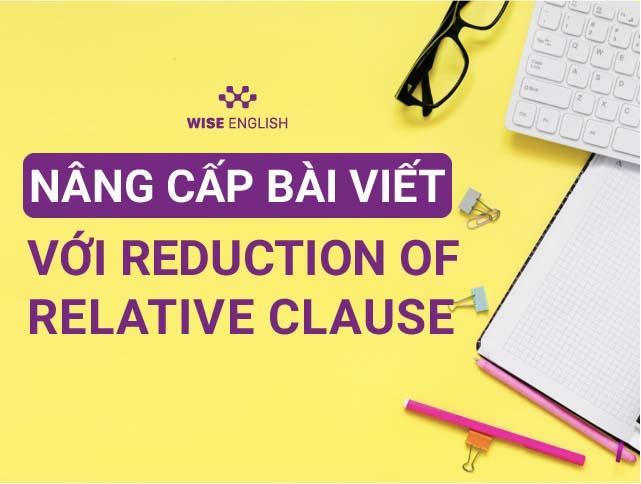 NANG CAP BAI VIET VOI REDUCTION OF RELATIVE CLAUSE