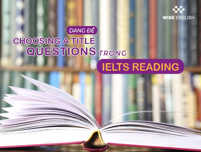 UNIT 10 – CÁC TIPS VÀ BẪY TRONG DẠNG ĐỀ CHOOSING A TITLE QUESTIONS