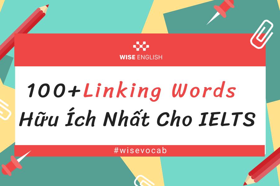 100+ LINKING WORDS HỮU ÍCH NHẤT CHO IELTS