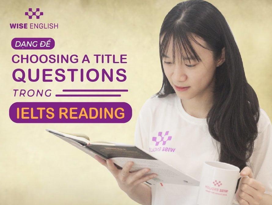 DẠNG ĐỀ CHOOSING A TITLE QUESTIONS