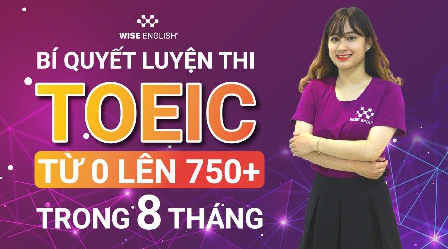 Bí quyết học TOEIC từ 0 lên 750+ trong 8 tháng